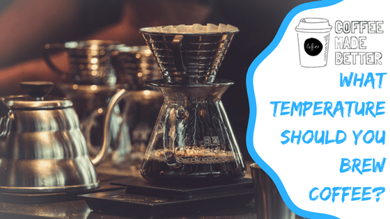 What Temperature Should You Brew Coffee?