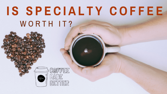 Is Specialty Coffee Worth It?