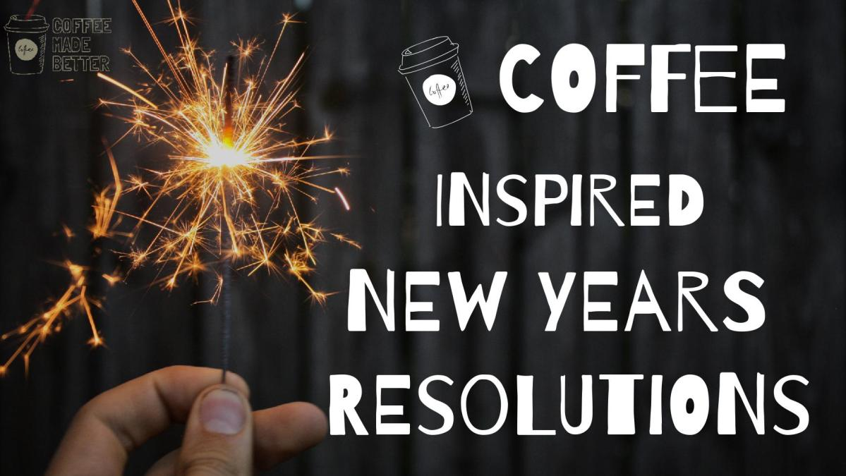 Coffee Inspired New Years Resolutions
