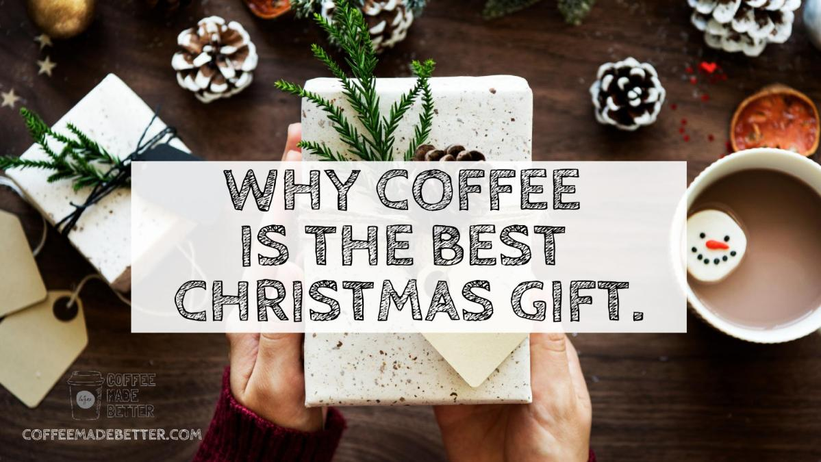 Why Coffee Is The Best Christmas Gift.
