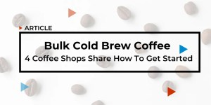 Bulk Cold Brew Coffee 4 Coffee Shops Share How To Get Started