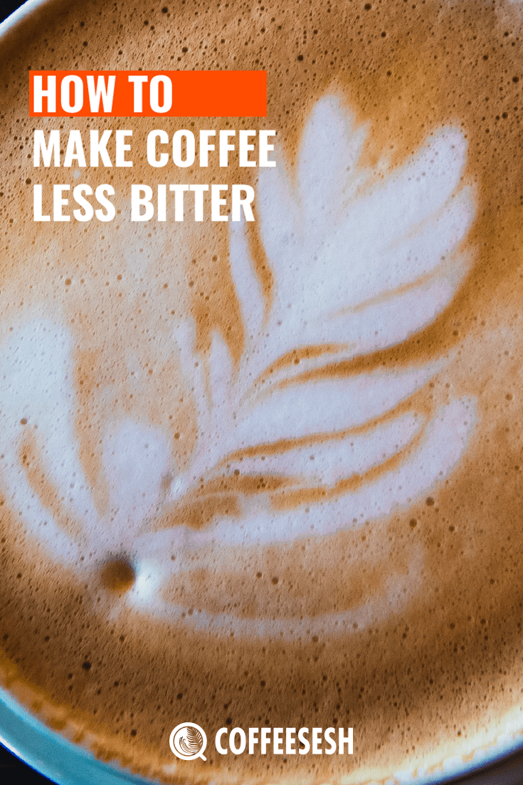 Best Guide on How to Make Coffee Less Bitter?