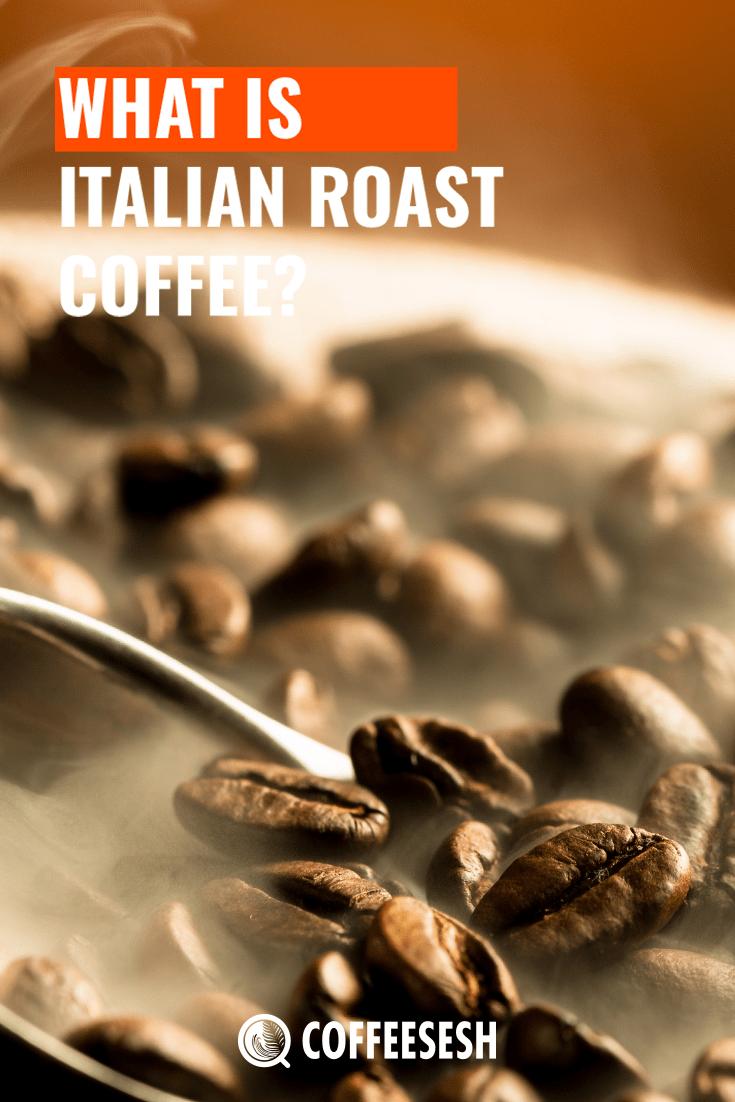 What is Italian Roast Coffee? (Full Information)