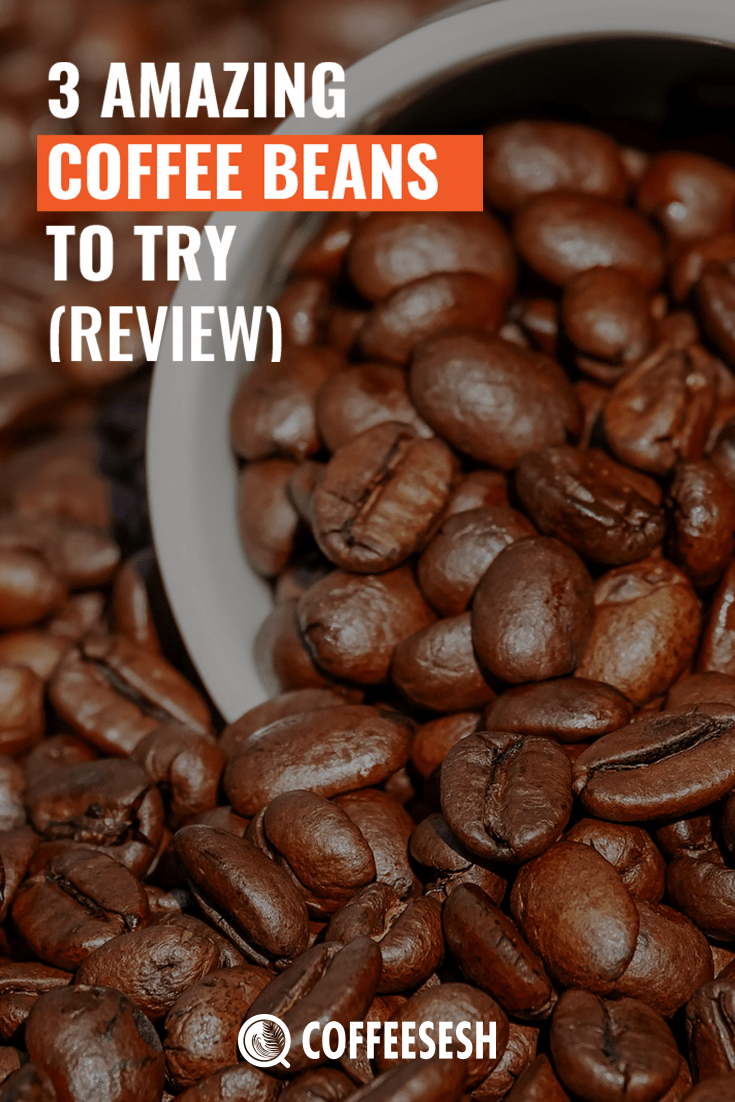 3 Most Amazing Coffee Beans That You Should Try