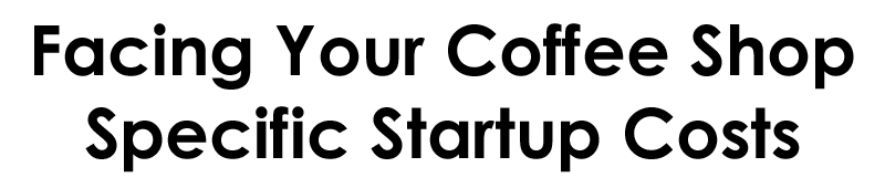 facing your coffee shop startup costs