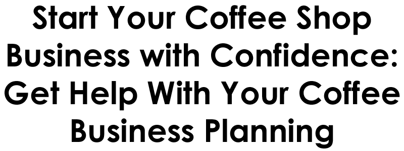 how to start a coffee business, how to open a coffee shop,