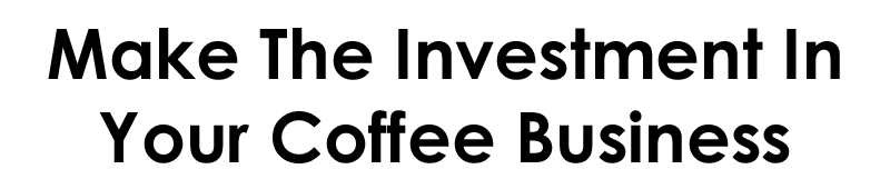 Invest in Your Coffee Business