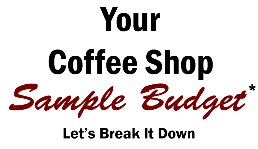 how to open a coffee shop, how to budget a coffee shop, budget a coffee shop, how to open a coffee shop