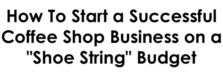 how to start a successful coffee shop on a shoe string budget, how to budget for a coffee shop, how to start a coffee shop budget