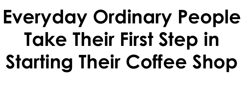 how to open a coffee shop, finding the courage to open a coffee shop