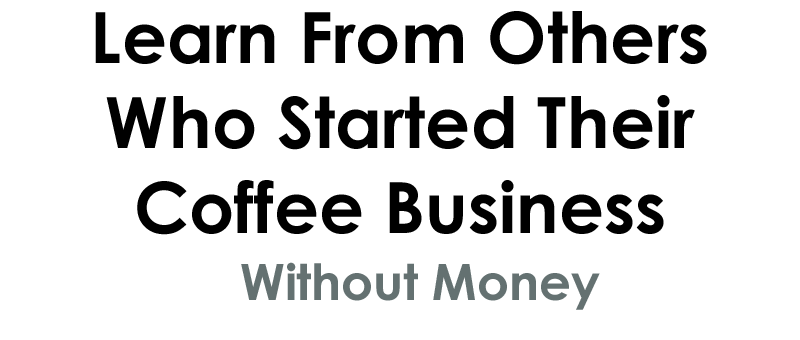 start a coffee shop with no money