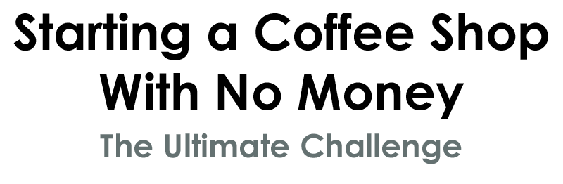 Starting a coffee shop with no money