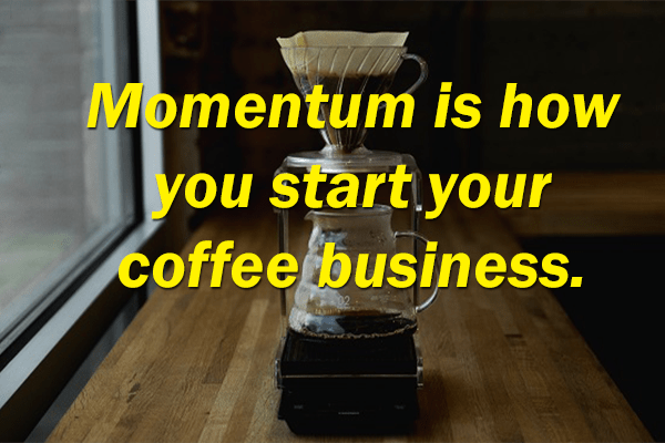 start a coffee shop with momentum