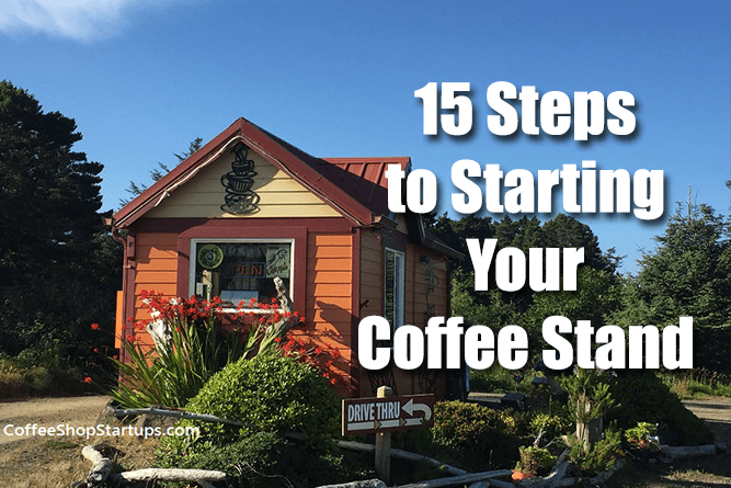 A 15-Step Plan To Start Your Coffee Stand Business