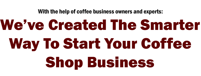 start your coffee shop , we created a coffee shop business course