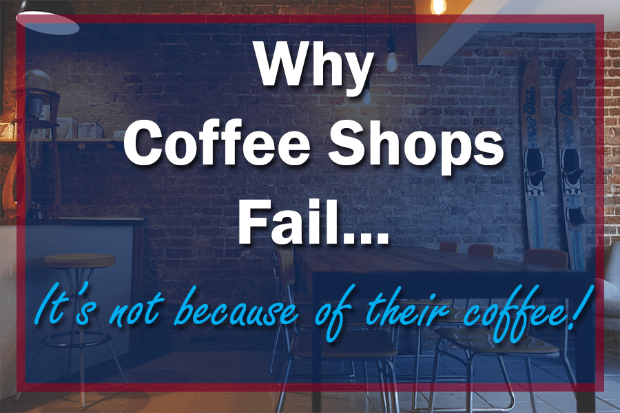 Top Reasons Why Coffee Shops Fail