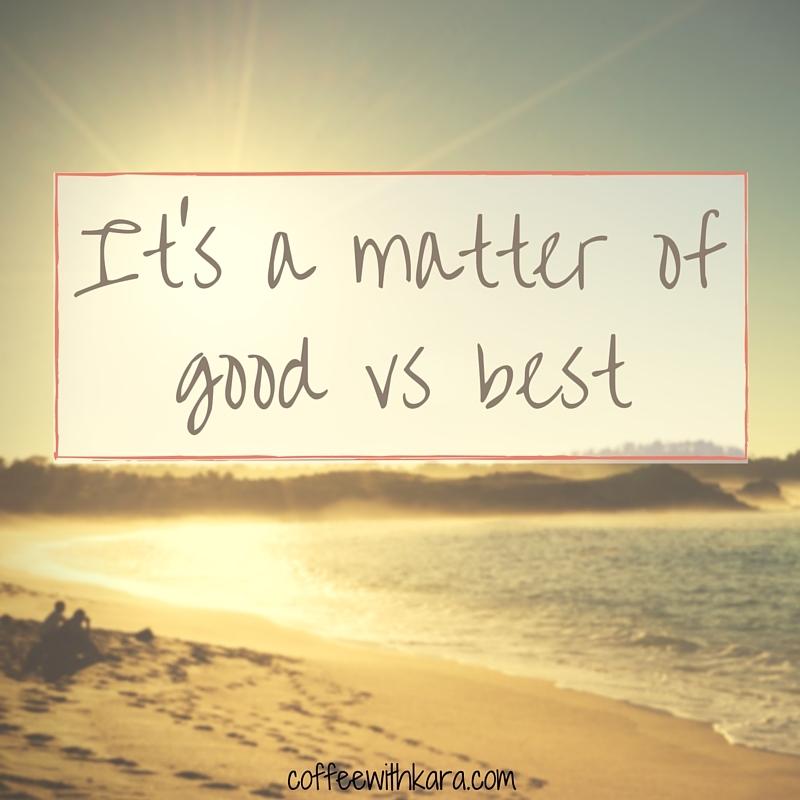 It's a matter of good vs best