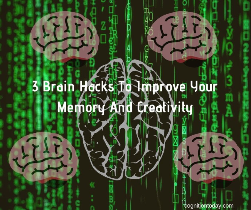 3 mind hacking and brain hacking techniques to improve memory and creativity