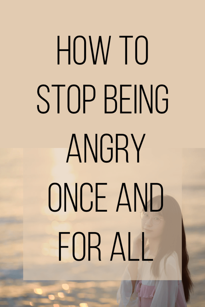 how to stop being angry once and for all