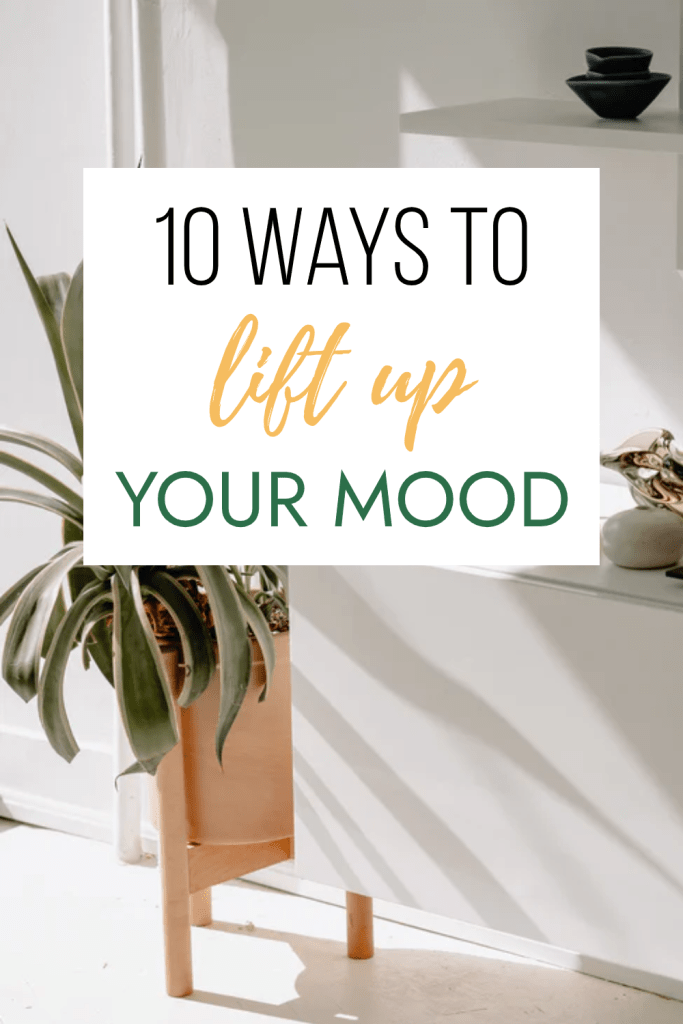 10 ways to lift up your mood