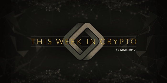 this week in cryptocurrency march 15 2019