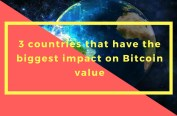 3 countries that have the biggest impact on Bitcoin value