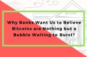 Why Banks Want Us to Believe Bitcoins are Nothing but a Bubble Waiting to Burst?
