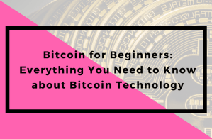 Bitcoin for Beginners: Everything You Need to Know about Bitcoin Technology