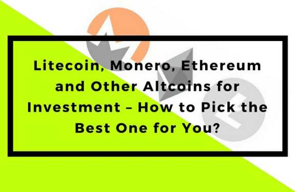 Litecoin, Monero, Ethereum and Other Altcoins for Investment – How to Pick the Best One for You?