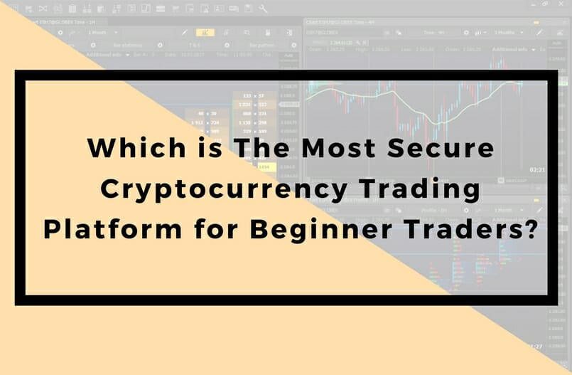 Which is The Most Secure Cryptocurrency Trading Platform for Beginner Traders?