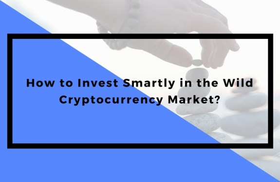 How to Invest Smartly in the Wild Cryptocurrency Market?