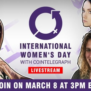 Celebrate International Women's Day with Cointelegraph! Join at 3pm ET on March 8