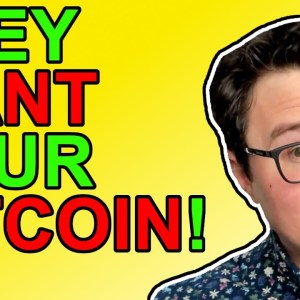 They Want Your Bitcoin!