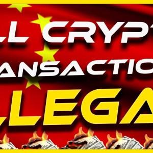 China Says All Crypto Transactions Are Illegal   China Banning Crypto Again?   Crypto News Today