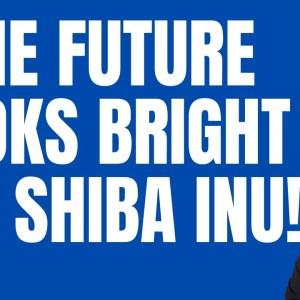SHIBA INU - THE FUTURE LOOKS BRIGHT! DO NOT LOSE HOPE WITH SHIBA INU SHIB HOLDERS!