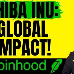 SHIBA INU - GLOBAL IMPACT! (ROBINHOOD UPDATE)