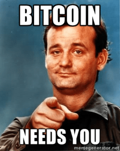 Bitcoin needs you