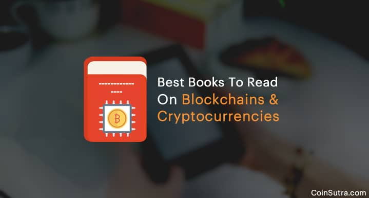 Best Books To Read On Blockchains And Cryptocurrencies