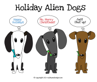 Alien dogs wishing you happy holidays, merry christmas, or whatever the hell you want to say