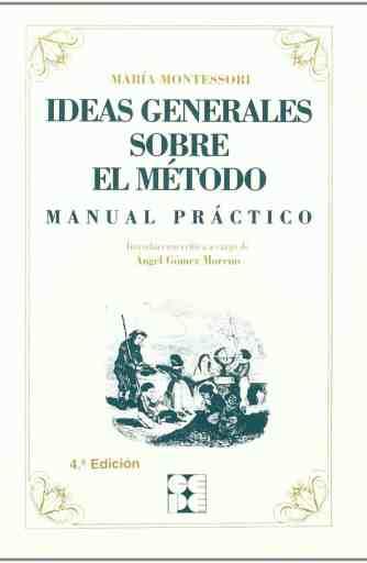 Maria Montessori - Ideas Generales sobre el Método