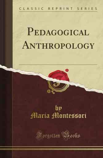 Maria Montessori - Pedagogical Anthropology