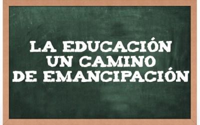 LA EDUCACIÓN UN CAMINO DE EMANCIPACIÓN