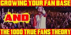 Growing Your Fan base & The 1,000 True Fans Theory