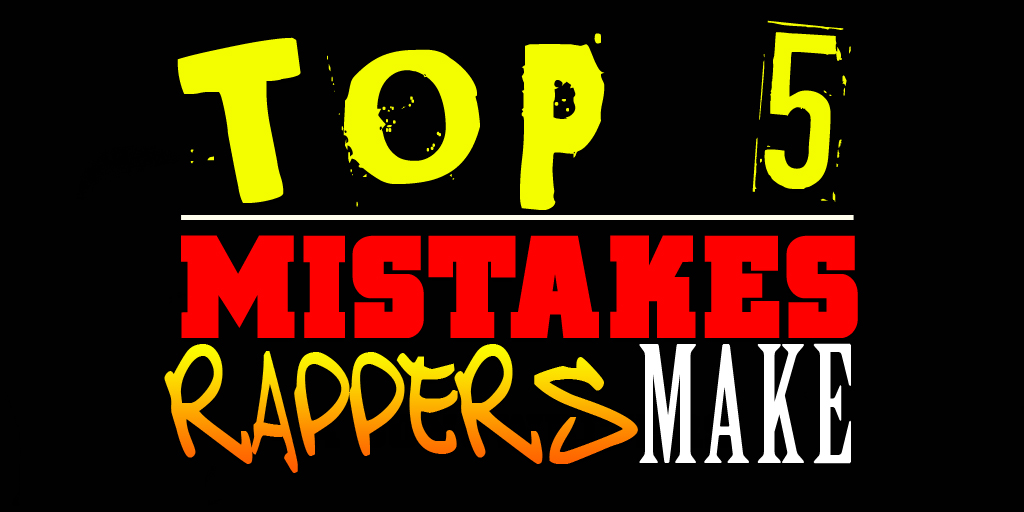 Top 5 Mistakes Rappers Make When Learning How To Rap