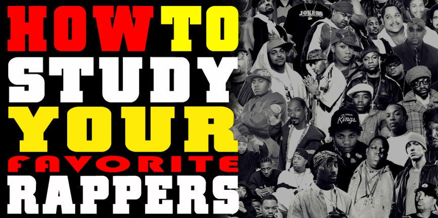 HOW_TO_STUDY_YOUR_FAVORITE_RAPPERS