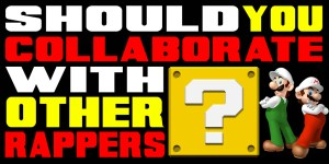 Should You Collaborate With Other Rappers?