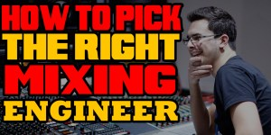 How To Pick The Right Mixing Engineer
