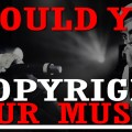 should_you_copyright_your_music