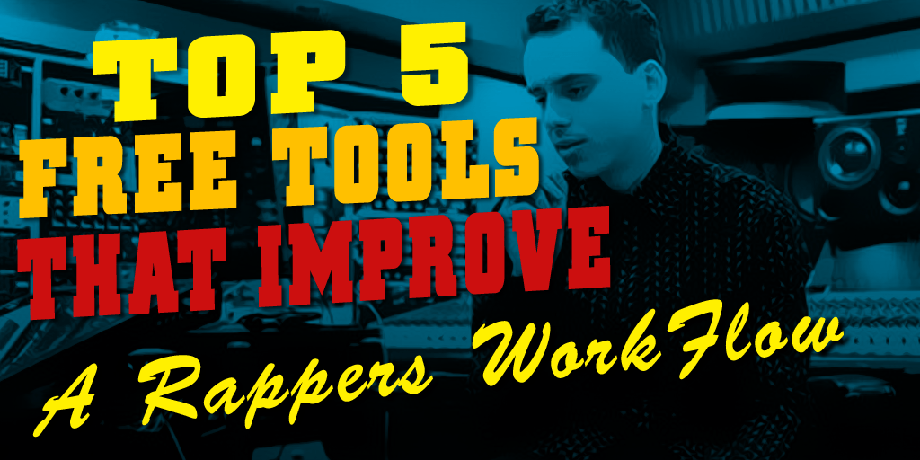top 5 tools that improve a rappers work flow