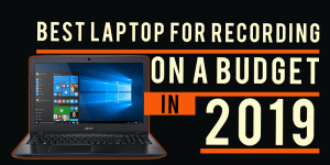 The Best Laptop For Recording Audio On A Budget in 2019